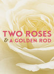 Two Roses and a Golden Rod