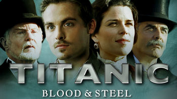 Netflix box art for Titanic: Blood and Steel - Season 1