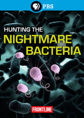 Frontline: Hunting the Nightmare Bacteria