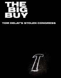 The Big Buy: How Tom DeLay Stole Congress