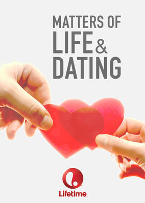 Matters of life and dating plot line