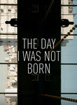 The Day I Was Not Born